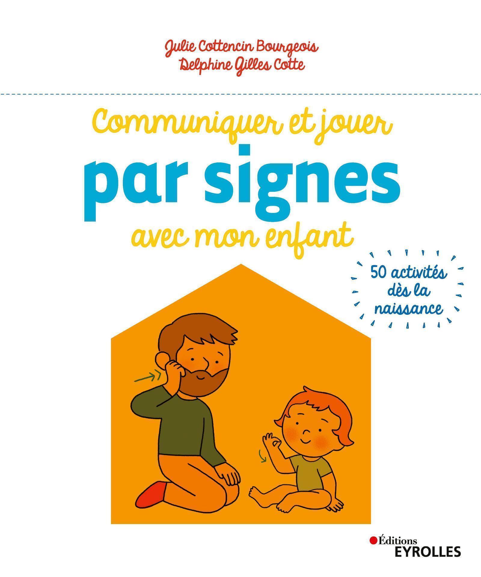 COMMUNIQUER ET JOUER PAR SIGNES AVEC MON ENFANT - 50 ACTIVITES DES LA NAISSANCE