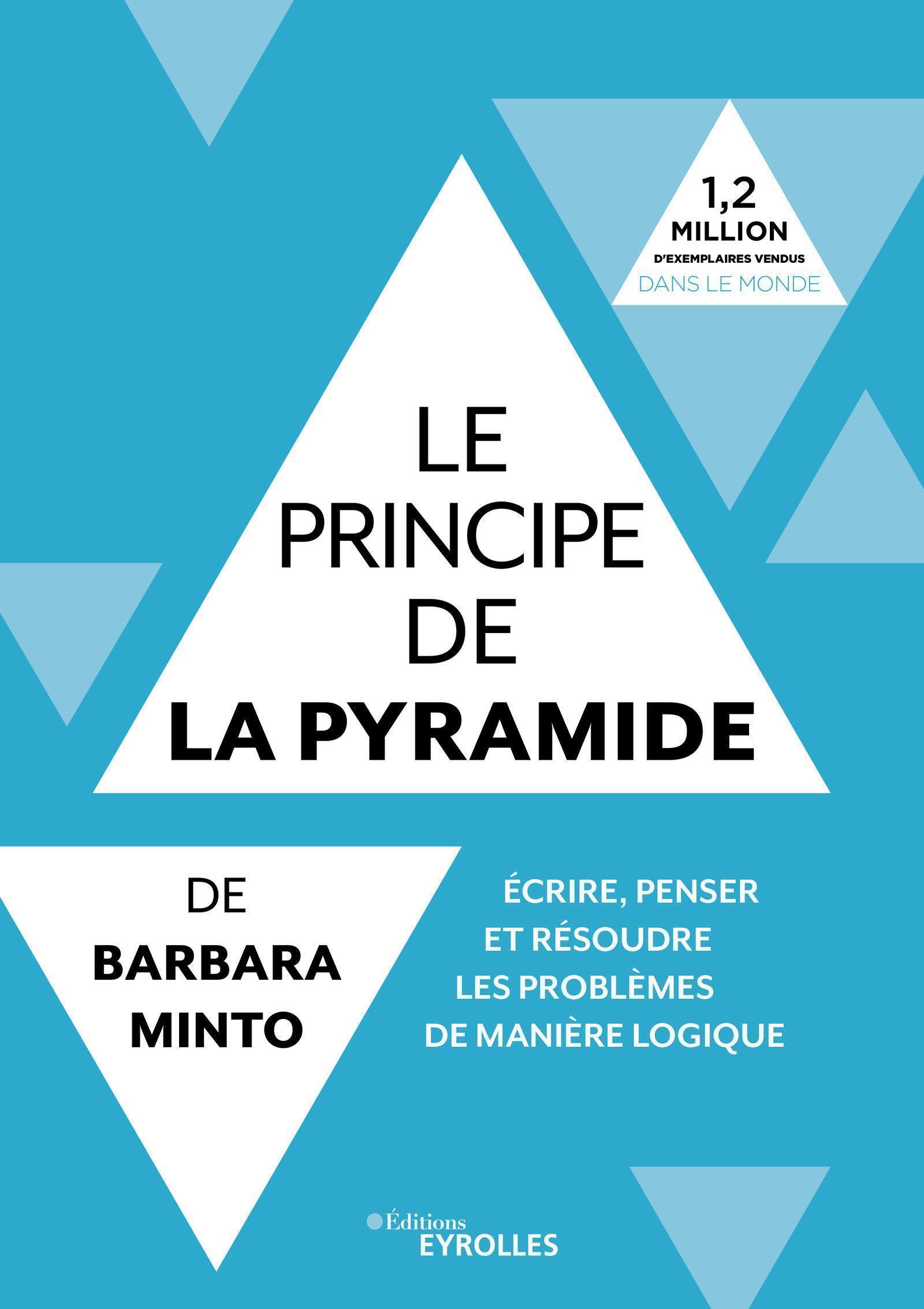 LE PRINCIPE DE LA PYRAMIDE DE BARBARA MINTO : ECRIRE, PENSER ET RESOUDRE LES PRO