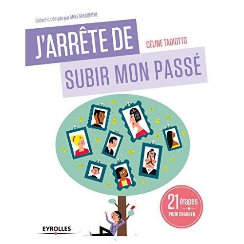 J ARRETE DE SUBIR MON PASSE - 21 ETAPES POUR CHANGER