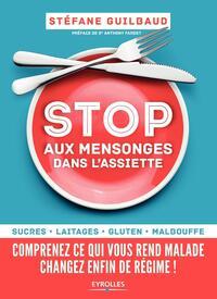 STOP AUX MENSONGES DANS L ASSIETTE - SUCRE  LAITAGE  GLUTEN  MALBOUFFE  COMPRENEZ CE QUI VOUS REND