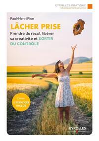 LACHER PRISE - PRENDRE DU RECUL LIBERER SA CREATIVITE ET SORTIR DU CONTROLE