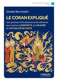 LE CORAN EXPLIQUE - UNE SYNTHESE D INTRODUCTION ET DE REFERENCE POUR ECLAIRER LE CONTEXTE LES VALEUR