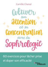 CULTIVER SON ATTENTION ET SA CONCENTRATION AVEC LA SOPHROLOGIE - 60 EXERCICES POUR LACHER PRISE ET D