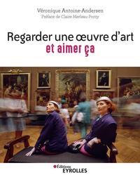 REGARDER UNE OEUVRE D'ART ET AIMER CA - PRATIQUER LA CEREMONIE DU REGARD/PREFACE DE CLAIRE MERLEAU-P