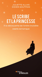 LE SCRIBE ET LA PRINCESSE - A LA DECOUVERTE DE L ORDRE INVISIBLE  CONTE INITIATIQUE