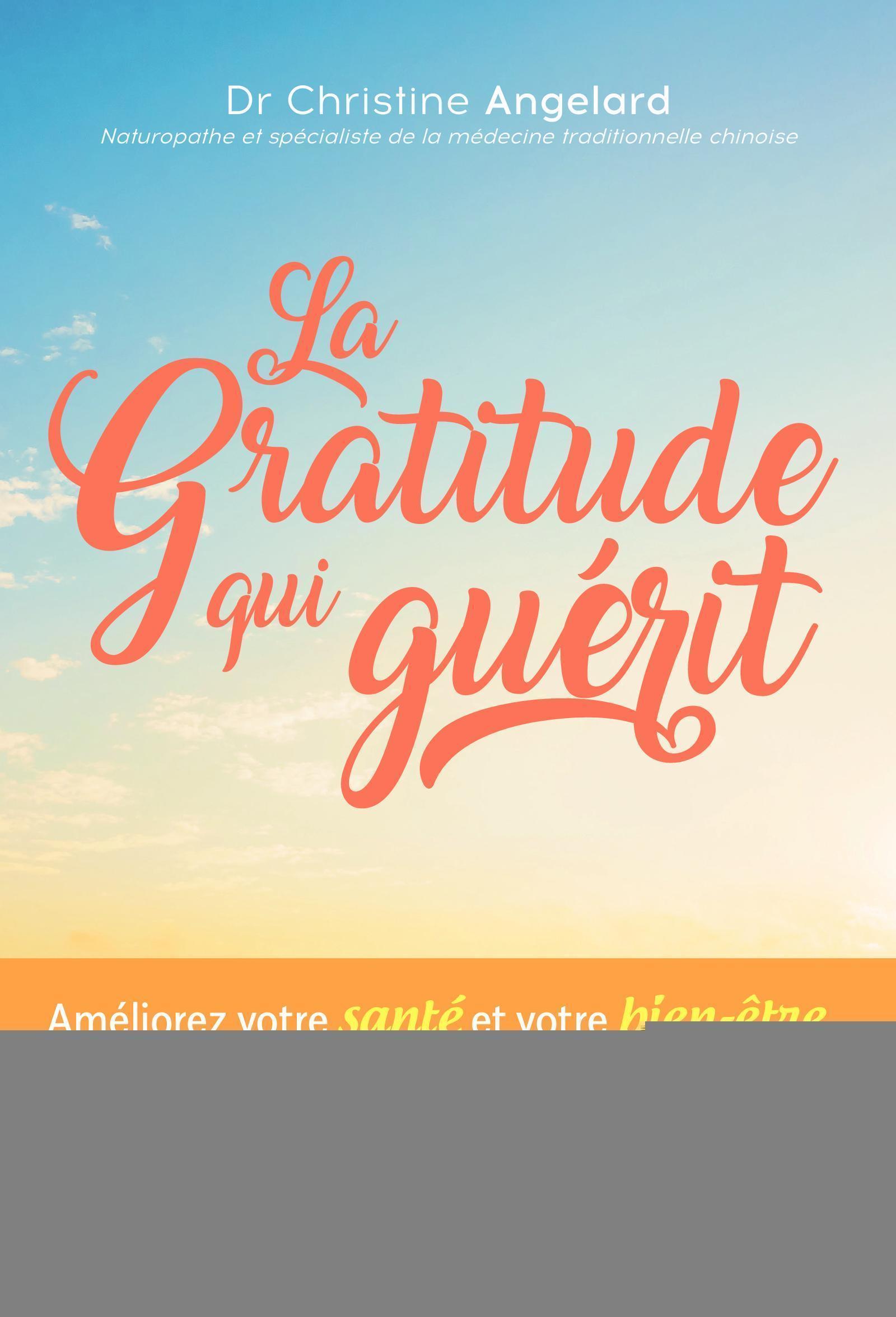 LA GRATITUDE QUI GUERIT - AMELIOREZ VOTRE SANTE ET VOTRE BIEN ETRE GRACE A UNE METHODE UNIQUE ALLIAN