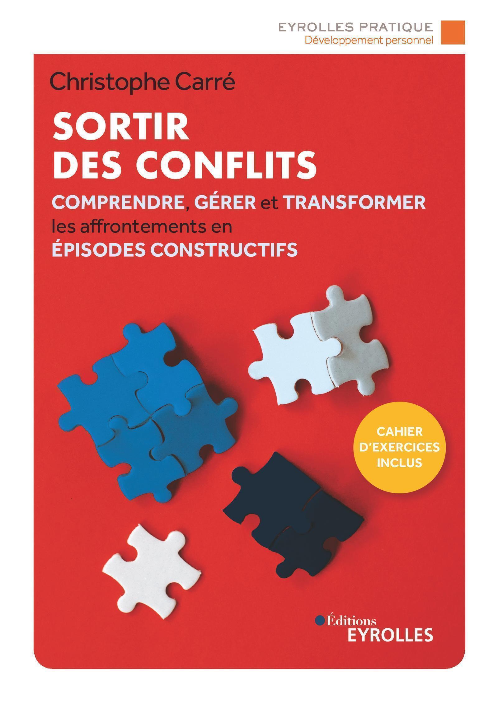 SORTIR DES CONFLITS - COMPRENDRE  GERER ET TRANSFORMER LES AFFRONTEMENTS EN EPISODES CONSTRUCTIFS