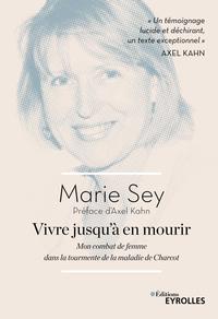 VIVRE JUSQU'A EN MOURIR - MON COMBAT DE FEMME DANS LA TOURMENTE DE LA MALADIE DE CHARCOT. PREFACE D'