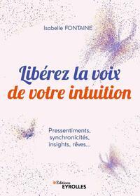 LIBEREZ LA VOIX DE VOTRE INTUITION - PRESSENTIMENTS  SYNCHRONICITES  INSIGHTS  REVES
