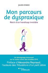 MON PARCOURS DE DYSPRAXIQUE - RECIT D UN HANDICAP INVISIBLE
