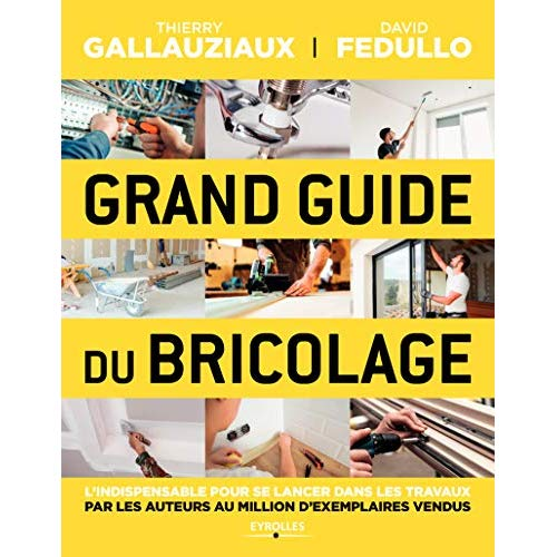 GRAND GUIDE DU BRICOLAGE - L'INDISPENSABLE POUR SE LANCER DANS LES TRAVAUX
