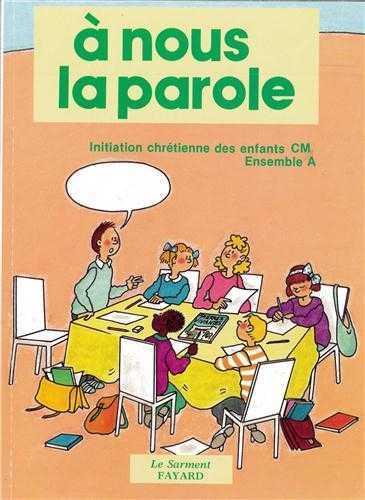 A NOUS LA PAROLE / ENFANT - INITITATION CHRETIENNE DES ENFANTS CM1