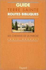 GUIDE DE TERRES SAINTES, ROUTES BIBLIQUES, LES CHEMINS DE LA PAROLE