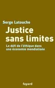 JUSTICE SANS LIMITES - LE DEFI DE L'ETHIQUE DANS UNE ECONOMIE MONDIALISEE