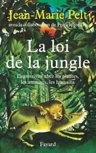LA LOI DE LA JUNGLE - L'AGRESSIVITE CHEZ LES PLANTES, LES ANIMAUX, LES HUMAINS
