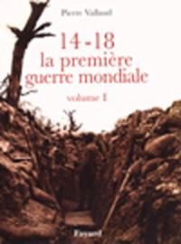 14-18, LA PREMIERE GUERRE MONDIALE, VOLUME I