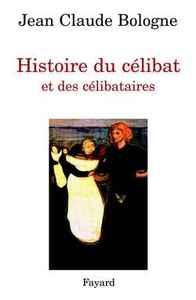 HISTOIRE DU CELIBAT ET DES CELIBATAIRES
