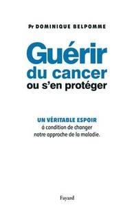 GUERIR DU CANCER OU S'EN PROTEGER
