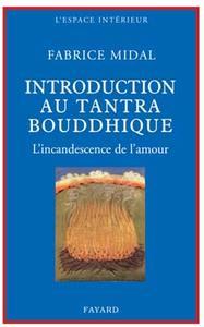PETITE INTRODUCTION AU TANTRA BOUDDHIQUE - L'INCANDESCENCE DE L'AMOUR