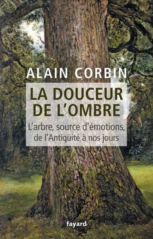 LA DOUCEUR DE L'OMBRE - L'ARBRE, SOURCE D'EMOTIONS, DE L'ANTIQUITE A NOS JOURS