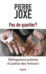 PAS DE QUARTIER ? - DELINQUANCE JUVENILE ET JUSTICE DES MINEURS