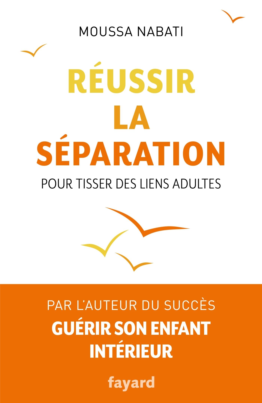REUSSIR LA SEPARATION - POUR TISSER DES LIENS ADULTES