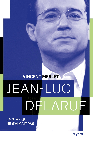 JEAN-LUC DELARUE - LA STAR QUI NE S'AIMAIT PAS