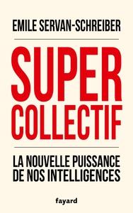 SUPERCOLLECTIF. LA NOUVELLE PUISSANCE DE NOS INTELLIGENCES