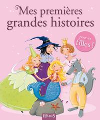 MES PREMIERES GRANDES HISTOIRES - POUR LES FILLES !