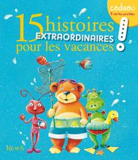 15 HISTOIRES EXTRAORDINAIRES POUR LES VACANCES