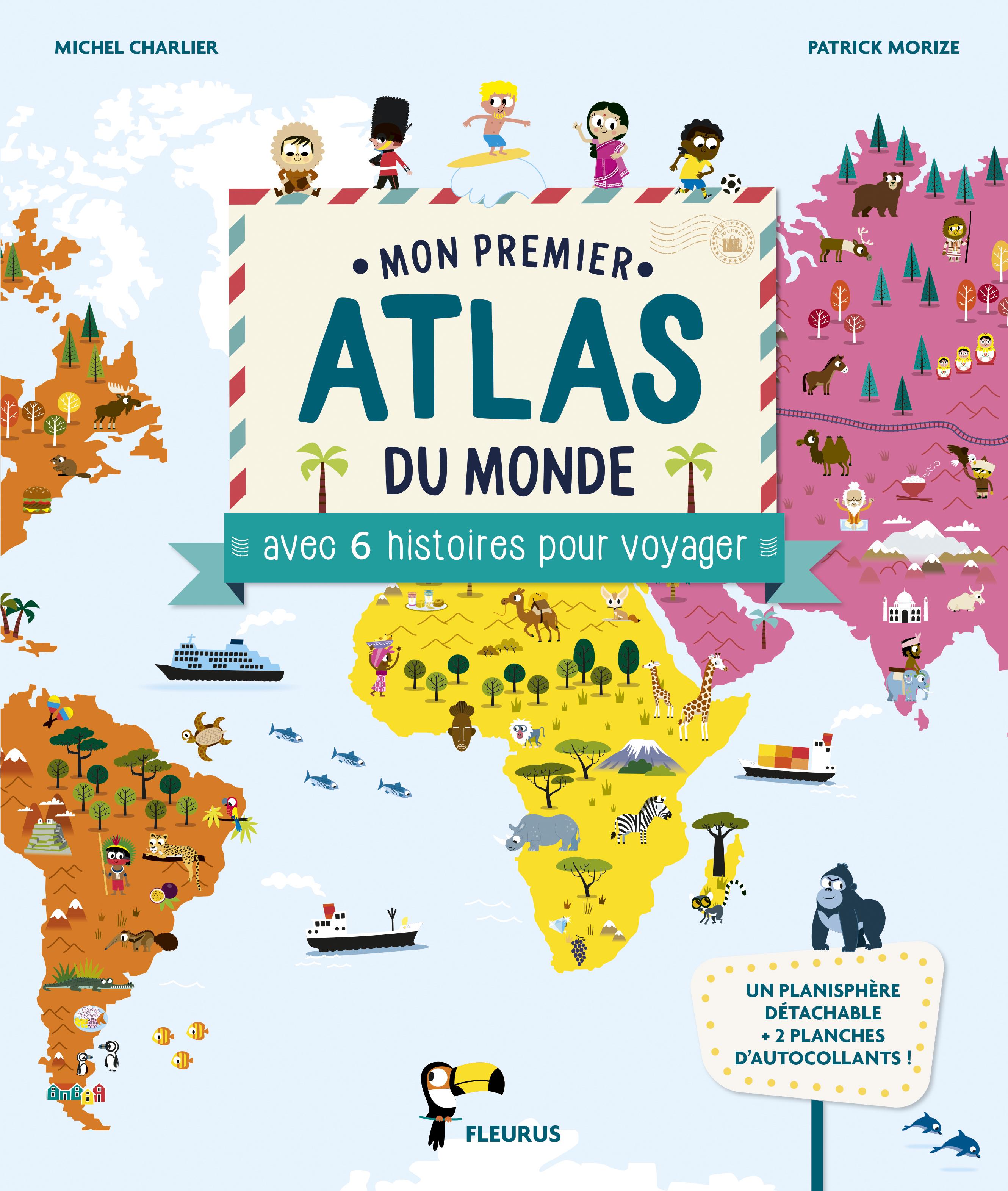 MON PREMIER ATLAS DU MONDE AVEC 6 HISTOIRES POUR VOYAGER (POSTER ET STICKERS)