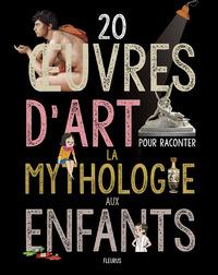 20 ?UVRES D'ART POUR RACONTER LA MYTHOLOGIE AUX ENFANTS