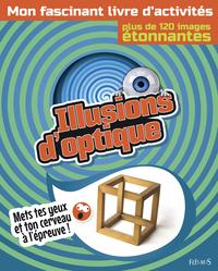 ILLUSIONS D'OPTIQUE - MON FASCINANT LIVRE D'ACTIVITES