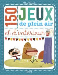 150 JEUX DE PLEIN AIR ET D'INTERIEUR