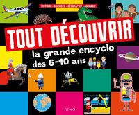 TOUT DECOUVRIR : LA GRANDE ENCYCLO DES 6-10 ANS