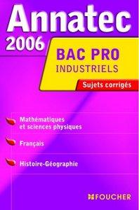 ANNATEC 2006 BAC PRO INDUSTRIELS MATHEMATIQUES ET SCIENCES PHYSIQUES-FRANCAIS-HISTOIRE-GEOGRAPHIE