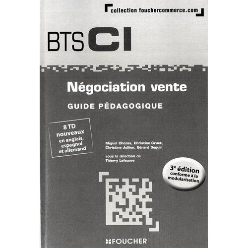 NEGOCIATION VENTE BTS 1RE ET 2E ANNEES - 3E EDITION - GUIDE PEDAGOGIQUE