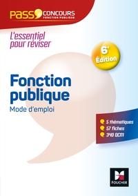 PASS'CONCOURS - FONCTION PUBLIQUE MODE D'EMPLOI - 6E EDITION - REVISION ET ENTRAINEMENT