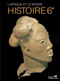 L'AFRIQUE ET LE MONDE, HISTOIRE, 6E, LIVRE DE L'ELEVE
