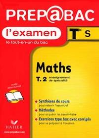 PREP BAC L'EXAMEN - MATHEMATIQUES TLE S, TOME 2, ENSEIGNEMENT DE SPECIALITE ARCOM