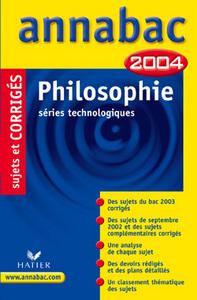 ANNABAC  2004 PHILOSOPHIE SERIES TECHNOLOGIQUES, SUJETS ET CORRIGES