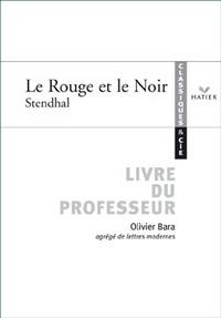 CLASSIQUES ET CIE - STENDHAL : LE ROUGE ET LE NOIR, LIVRE DU PROFESSEUR