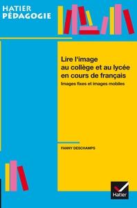 HATIER PEDAGOGIE - LIRE L'IMAGE EN COLLEGE ET LYCEE EN COURS DE FRANCAIS