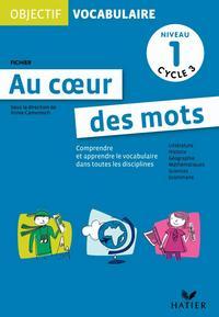 OBJECTIF VOCABULAIRE AU COEUR DES MOTS - FICHIER NIVEAU 1 CYCLE 3