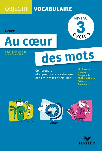 OBJECTIF VOCABULAIRE AU COEUR DES MOTS - FICHIER NIVEAU 3 CYCLE 3