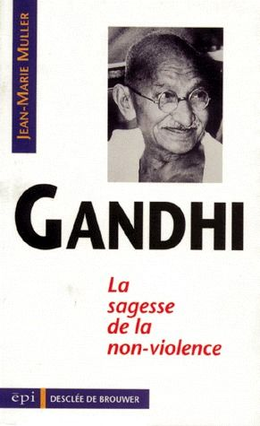 GANDHI, SAGESSE DE LA NON-VIOLENCE