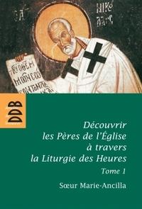 DECOUVRIR LES PERES DE L'EGLISE A TRAVERS LA LITURGIE DES HEURES