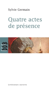 QUATRE ACTES DE PRESENCE