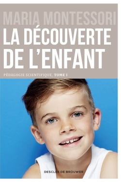 LA DECOUVERTE DE L'ENFANT - PEDAGOGIE SCIENTIFIQUE, TOME I