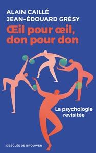 OEIL POUR OEIL, DON POUR DON - LA PSYCHOLOGIE REVISITEE